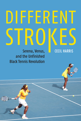 Different Strokes: Serena, Venus, and the Unfinished Black Tennis Revolution Cover Image