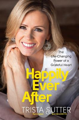 Happily Ever After: The Life-Changing Power of a Grateful Heart Cover Image