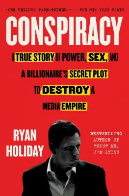 Conspiracy: A True Story of Power, Sex, and a Billionaire's Secret Plot to Destroy a Media Empire Cover Image