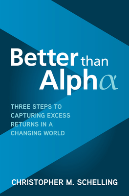 Better Than Alpha: Three Steps to Capturing Excess Returns in a Changing World Cover Image