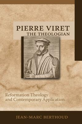 Pierre Viret the Theologian: Reformation Theology and Contemporary Application Cover Image