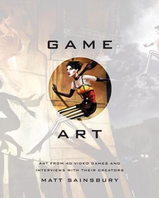 Game Art: Art from 40 Video Games and Interviews with Their Creators Cover Image