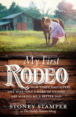 My First Rodeo: How Three Daughters, One Wife, and a Herd of Others Are Making Me a Better Dad Cover Image