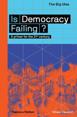 Is Democracy Failing?: A Primer for the 21st Century (The Big Idea Series) Cover Image