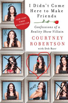 I Didn't Come Here to Make Friends: Confessions of a Reality Show Villain Cover Image