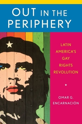 Out in the Periphery: Latin America's Gay Rights Revolution Cover Image