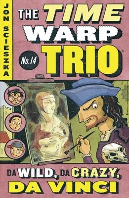 Da Wild, Da Crazy, Da Vinci #14 (Time Warp Trio #14) Cover Image
