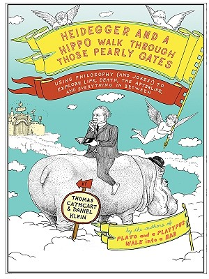 Heidegger and a Hippo Walk Through Those Pearly Gates: Using Philosophy (and Jokes!) to Explore Life, Death, the Afterlife, and Cover Image