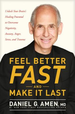 Feel Better Fast and Make It Last: Unlock Your Brain's Healing Potential to Overcome Negativity, Anxiety, Anger, Stress, and Trauma Cover Image