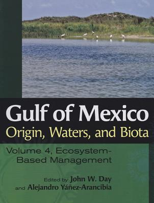 Gulf of Mexico Origin, Waters, and Biota: Volume 4, Ecosystem-Based Management (Harte Research Institute for Gulf of Mexico Studies Series, Sponsored by the Harte Research Institute for Gulf of Mexico Studies, Texas A&M University-Corpus Christi) Cover Image