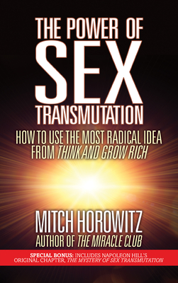 The Power of Sex Transmutation: How to Use the Most Radical Idea from Think and Grow Rich Cover Image