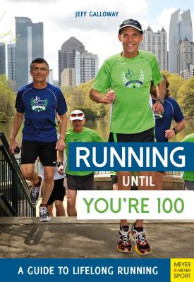 Running Until You're 100: A Guide to Lifelong Running (Fifth Edition, Fifth) Cover Image