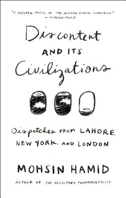 Discontent and Its Civilizations: Dispatches from Lahore, New York, and London Cover Image