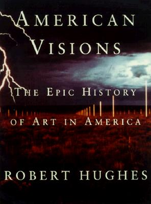 American Visions: The Epic History of Art in America Cover Image