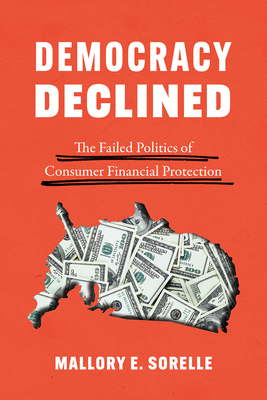 Democracy Declined: The Failed Politics of Consumer Financial Protection (Chicago Studies in American Politics) Cover Image