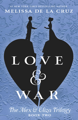 Love & War: An Alex & Eliza Story by Melissa De La Cruz