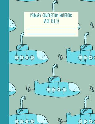 Primary Composition Notebook Wide Ruled: Fun Ocean Themed Submarine Pattern in Blue Cover Image