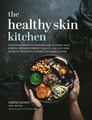 The Healthy Skin Kitchen: For Eczema, Dermatitis, Psoriasis, Acne, Allergies, Hives, Rosacea, Red Skin Syndrome, Cellulite, Leaky Gut, McAs, Sal Cover Image