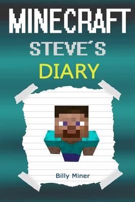 Minecraft Steve: Minecraft Steve's Diary (Minecraft Steve Diary, Minecraft Steve Book, Minecraft Steve Journal, Minecraft Books, Minecr Cover Image