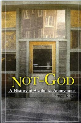 Not God: A History of Alcoholics Anonymous Cover Image