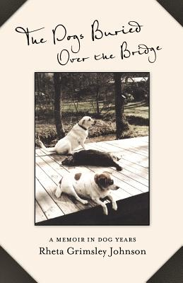 The Dogs Buried Over the Bridge: A Memoir in Dog Years Cover Image