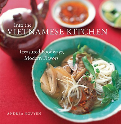 Into the Vietnamese Kitchen: Treasured Foodways, Modern Flavors [A Cookbook] Cover Image