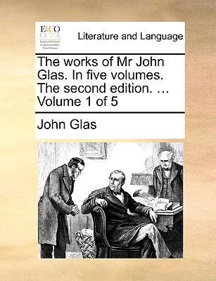 Cover for The Works of MR John Glas. in Five Volumes. the Second Edition. ... Volume 1 of 5