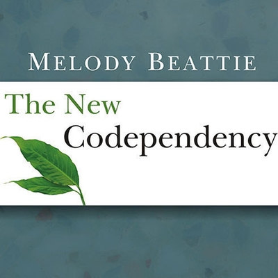 The New Codependency: Help and Guidance for Today's Generation cover