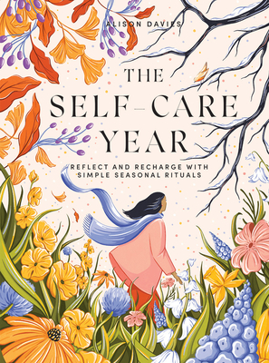 The Self-Care Year: Reflect and Recharge with Simple Seasonal Rituals