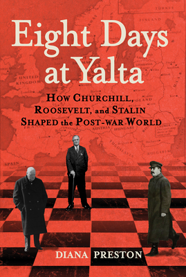 Eight Days at Yalta: How Churchill, Roosevelt, and Stalin Shaped the Post-War World Cover Image