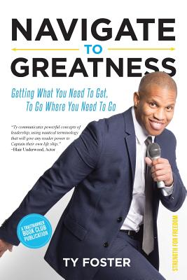 Navigate to Greatness: Getting What You Need to Get to Go Where You Need to Go Cover Image