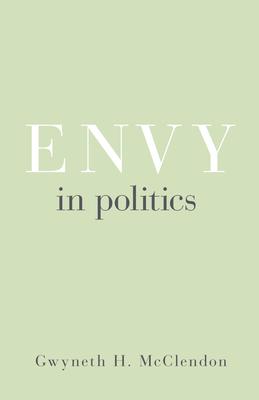 Envy in Politics (Princeton Studies in Political Behavior #5) Cover Image