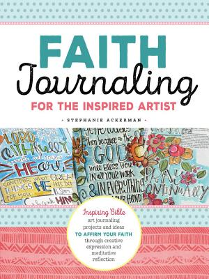 Faith Journaling for the Inspired Artist: Inspiring Bible art journaling projects and ideas to affirm your faith through creative expression and meditative reflection Cover Image