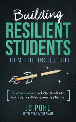 Building Resilient Students from the Inside Out: 5 Proven Ways to Help Students Build Self-Efficacy and Resilience Cover Image