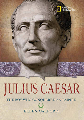 Julius Caesar: The Boy Who Conquered an Empire Cover Image