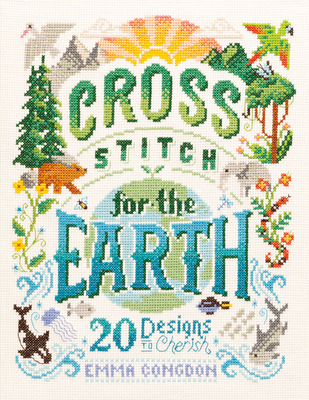Cross Stitch for the Earth: 20 Designs to Cherish Cover Image