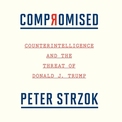 Compromised: Counterintelligence and the Threat of Donald J. Trump Cover Image