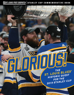 Glorious: The St. Louis Blues' Historic Quest for the 2019 Stanley Cup Cover Image