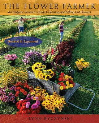 The Flower Farmer: An Organic Grower's Guide to Raising and Selling Cut Flowers, 2nd Edition Cover Image
