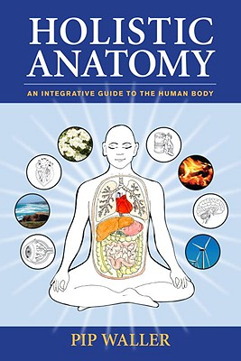 Holistic Anatomy: An Integrative Guide to the Human Body Cover Image