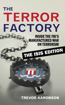 The Terror Factory: Inside the Fbi's Manufactured War on Terrorism: The Isis Edition Cover Image