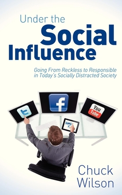 Under the Social Influence: Going from Reckless to Responsible in Today's Socially Distracted Society cover