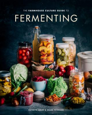 The Farmhouse Culture Guide to Fermenting: Crafting Live-Cultured Foods and Drinks with 100 Recipes from Kimchi to Kombucha [A Cookbook]