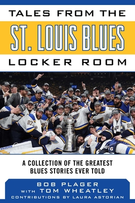 Tales from the St. Louis Blues Locker Room: A Collection of the Greatest Blues Stories Ever Told (Tales from the Team) Cover Image