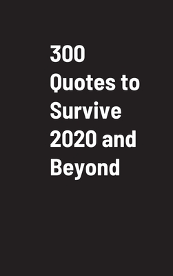 300 Quotes to Survive 2020 and Beyond Cover Image