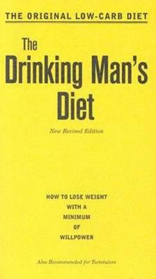 The Drinking Man's Diet: How to Lose Weight with a Minimum of Willpower Cover Image