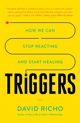Triggers: How We Can Stop Reacting and Start Healing Cover Image