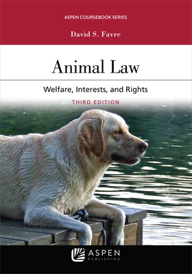 Animal Law: Welfare Interests and Rights (Aspen Coursebook) Cover Image