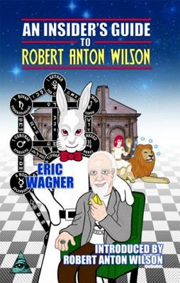 An Insider's Guide to Robert Anton Wilson Cover Image