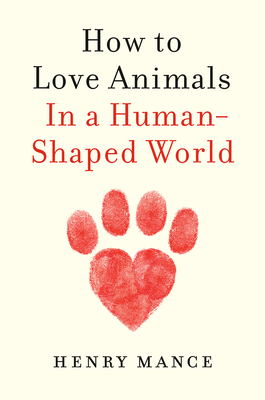How to Love Animals: In a Human-Shaped World Cover Image